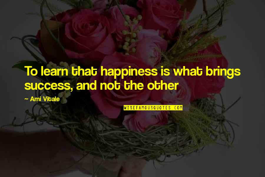 Happiness Is Success Quotes By Ami Vitale: To learn that happiness is what brings success,