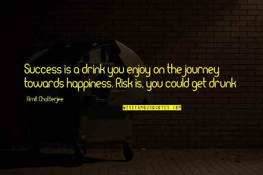 Happiness Is Success Quotes By Amit Chatterjee: Success is a drink you enjoy on the