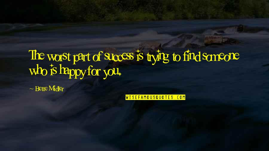 Happiness Is Success Quotes By Bette Midler: The worst part of success is trying to