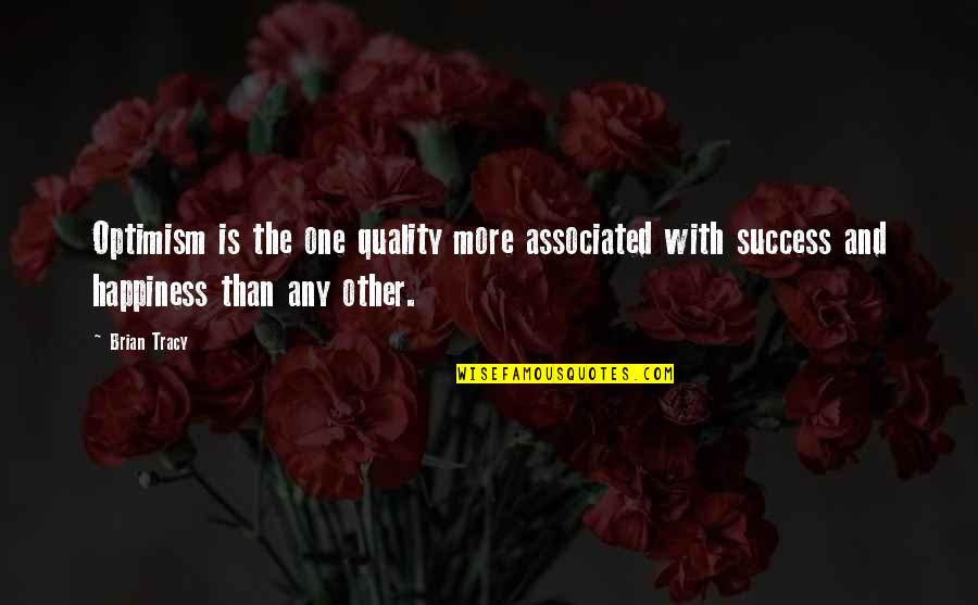Happiness Is Success Quotes By Brian Tracy: Optimism is the one quality more associated with