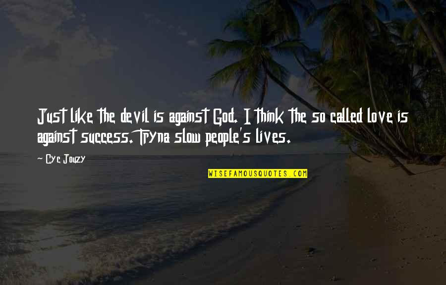 Happiness Is Success Quotes By Cyc Jouzy: Just like the devil is against God. I