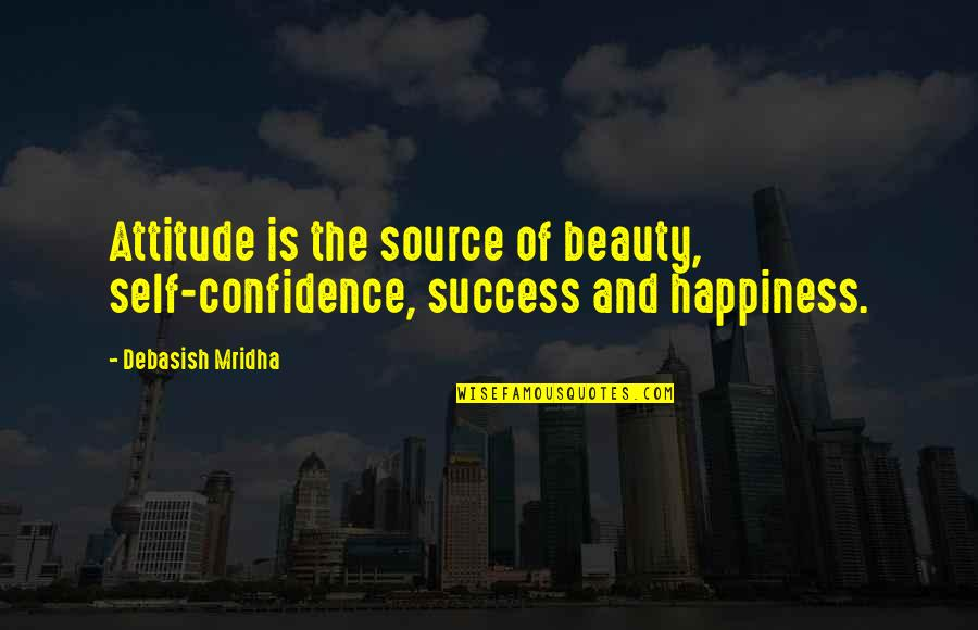 Happiness Is Success Quotes By Debasish Mridha: Attitude is the source of beauty, self-confidence, success
