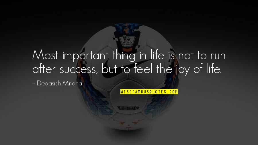 Happiness Is Success Quotes By Debasish Mridha: Most important thing in life is not to