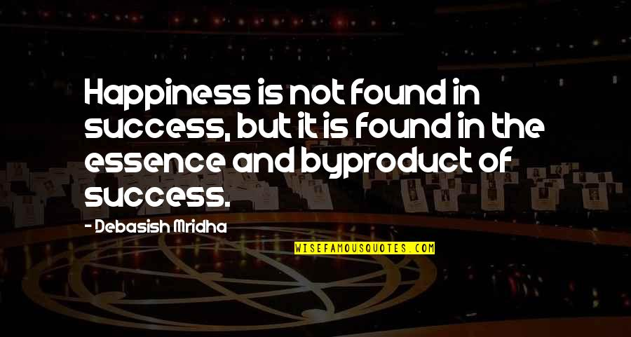 Happiness Is Success Quotes By Debasish Mridha: Happiness is not found in success, but it