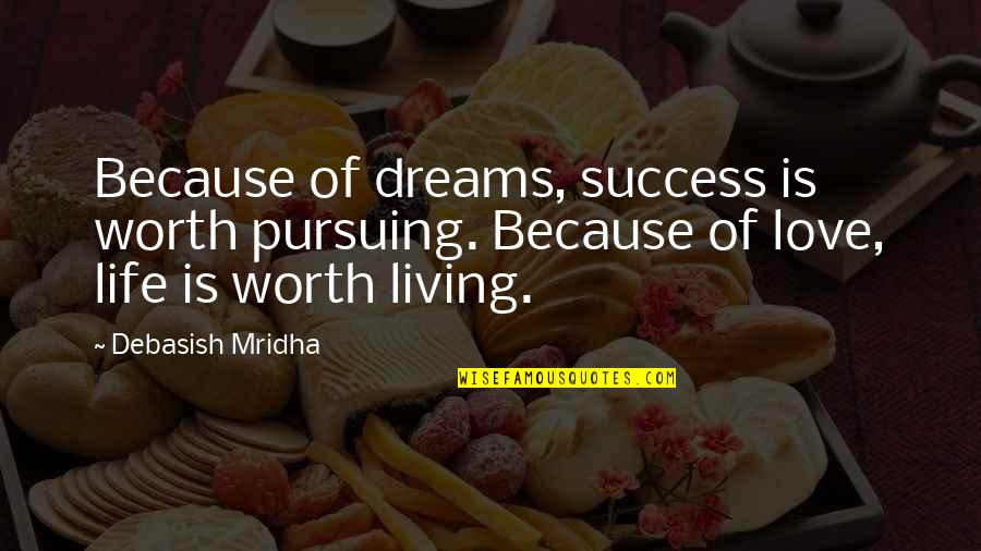 Happiness Is Success Quotes By Debasish Mridha: Because of dreams, success is worth pursuing. Because