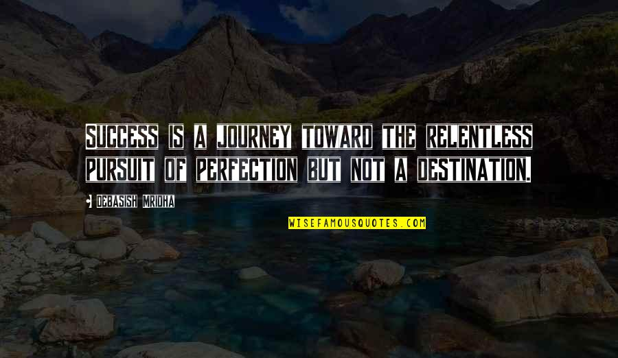 Happiness Is Success Quotes By Debasish Mridha: Success is a journey toward the relentless pursuit