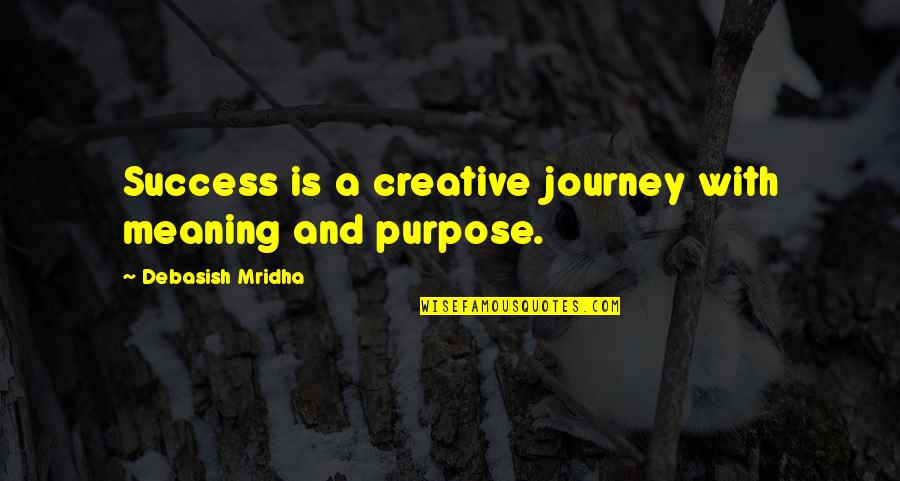 Happiness Is Success Quotes By Debasish Mridha: Success is a creative journey with meaning and