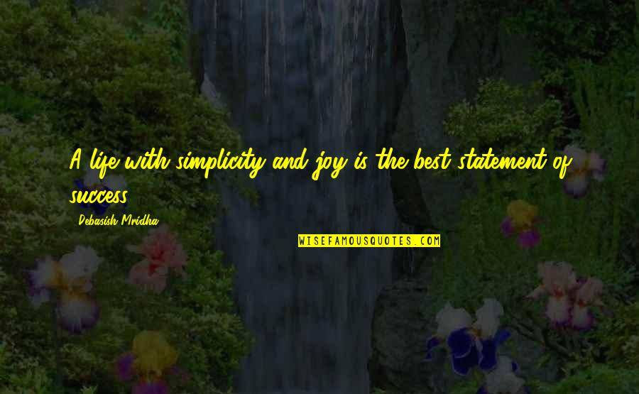Happiness Is Success Quotes By Debasish Mridha: A life with simplicity and joy is the