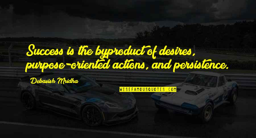 Happiness Is Success Quotes By Debasish Mridha: Success is the byproduct of desires, purpose-oriented actions,