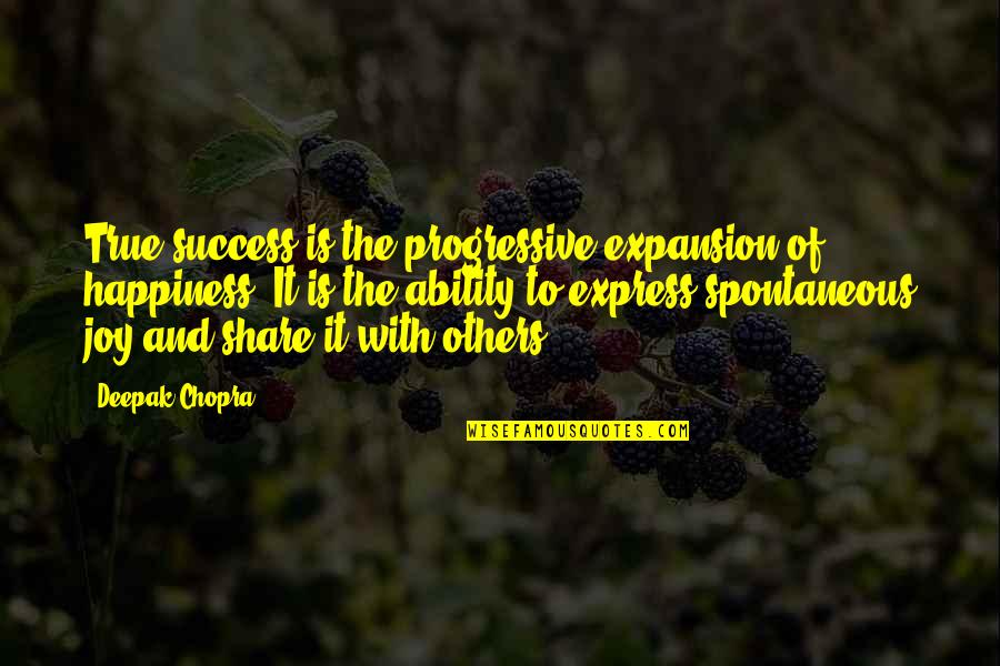 Happiness Is Success Quotes By Deepak Chopra: True success is the progressive expansion of happiness.