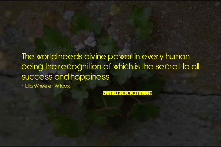 Happiness Is Success Quotes By Ella Wheeler Wilcox: The world needs divine power in every human