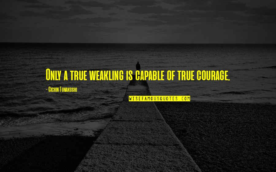 Happiness Is Success Quotes By Gichin Funakoshi: Only a true weakling is capable of true