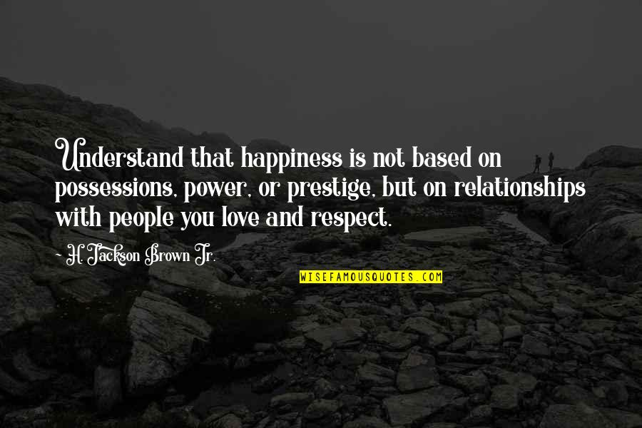 Happiness Is Success Quotes By H. Jackson Brown Jr.: Understand that happiness is not based on possessions,