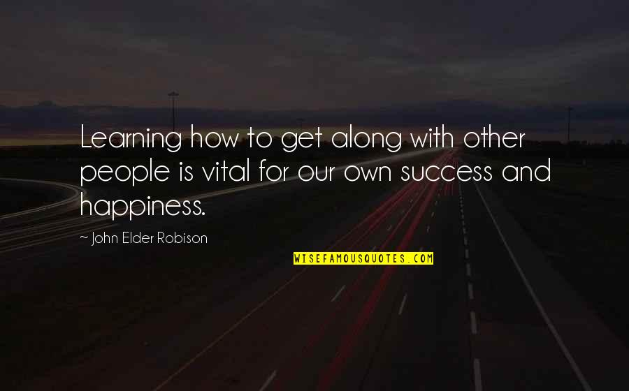 Happiness Is Success Quotes By John Elder Robison: Learning how to get along with other people
