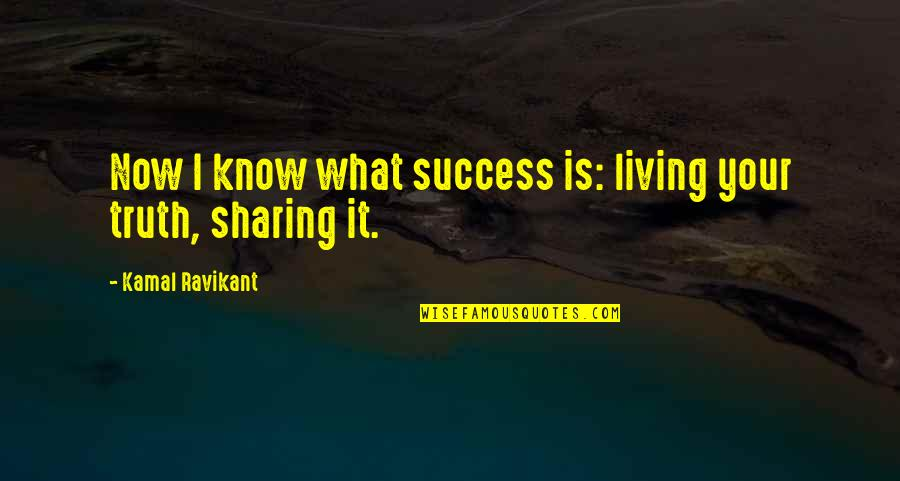 Happiness Is Success Quotes By Kamal Ravikant: Now I know what success is: living your