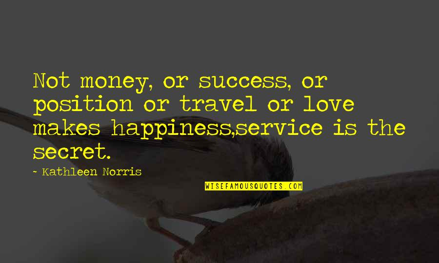 Happiness Is Success Quotes By Kathleen Norris: Not money, or success, or position or travel