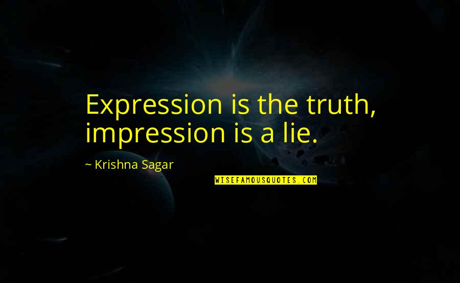 Happiness Is Success Quotes By Krishna Sagar: Expression is the truth, impression is a lie.