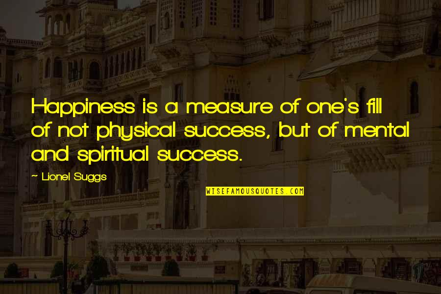 Happiness Is Success Quotes By Lionel Suggs: Happiness is a measure of one's fill of
