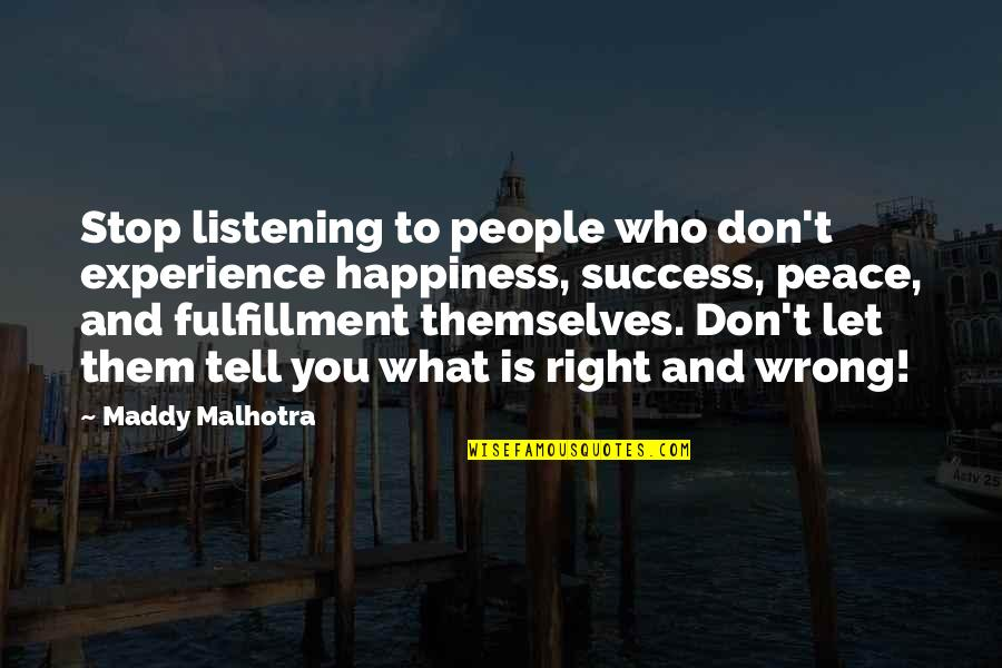 Happiness Is Success Quotes By Maddy Malhotra: Stop listening to people who don't experience happiness,