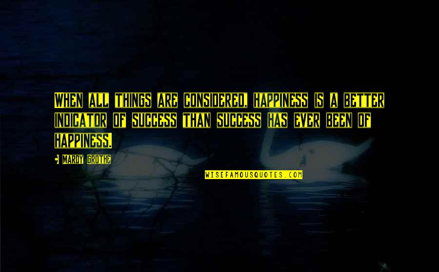 Happiness Is Success Quotes By Mardy Grothe: When all things are considered, happiness is a