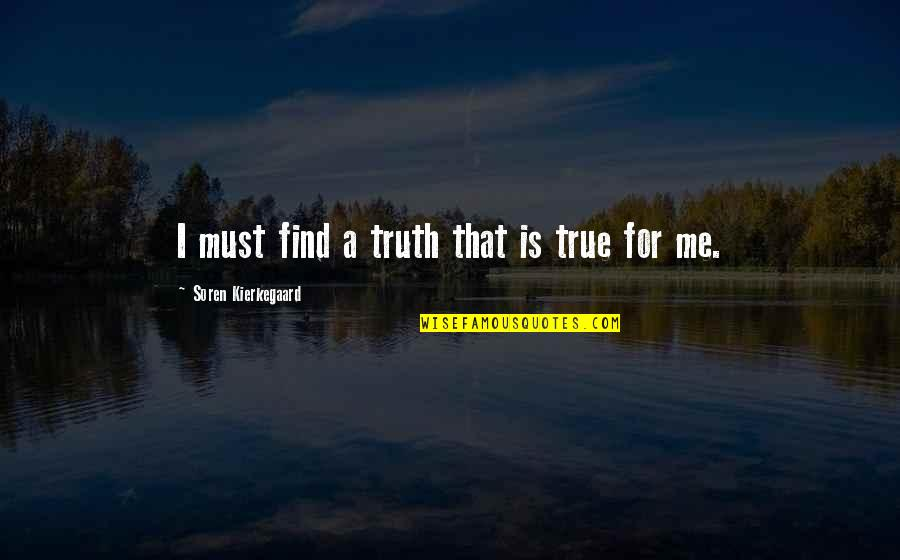Happiness Is Success Quotes By Soren Kierkegaard: I must find a truth that is true