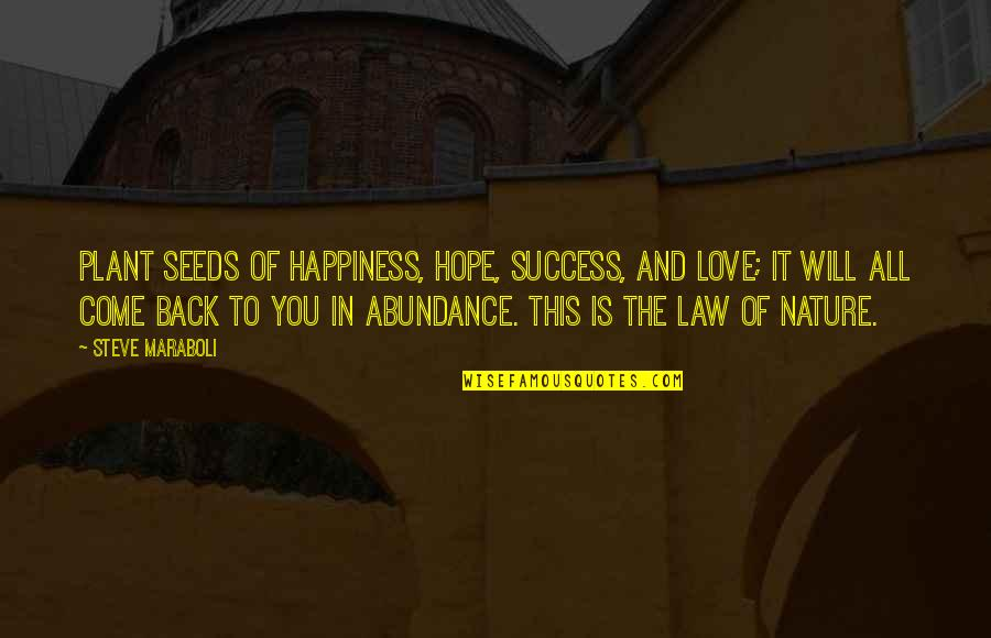 Happiness Is Success Quotes By Steve Maraboli: Plant seeds of happiness, hope, success, and love;