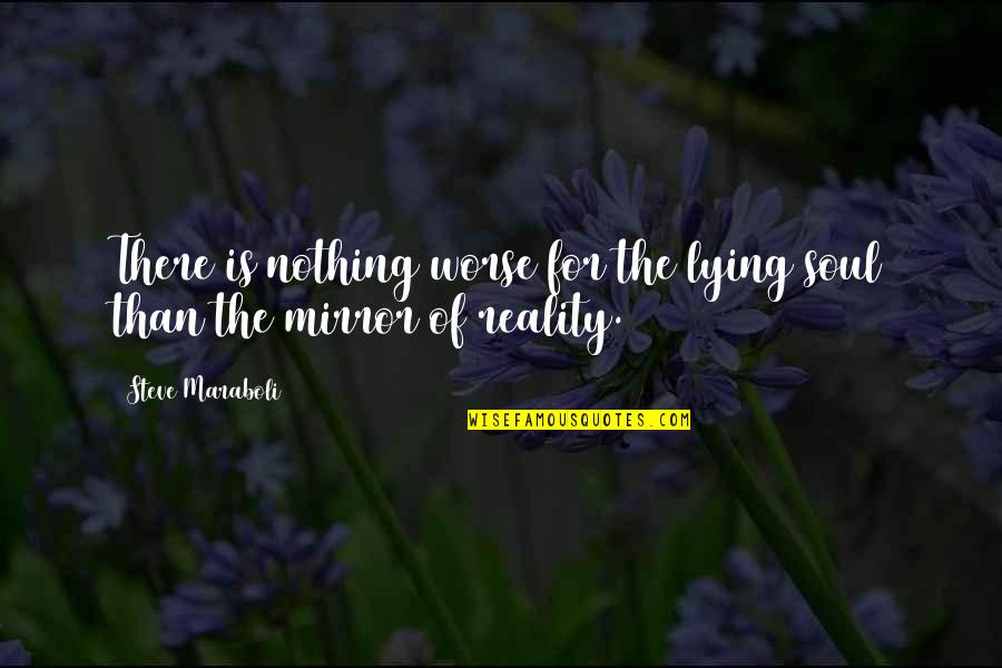 Happiness Is Success Quotes By Steve Maraboli: There is nothing worse for the lying soul