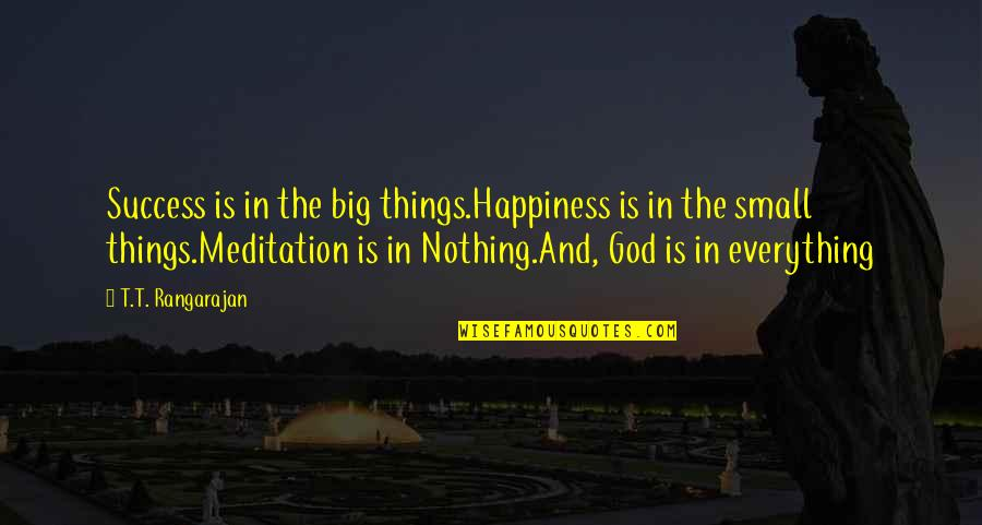 Happiness Is Success Quotes By T.T. Rangarajan: Success is in the big things.Happiness is in