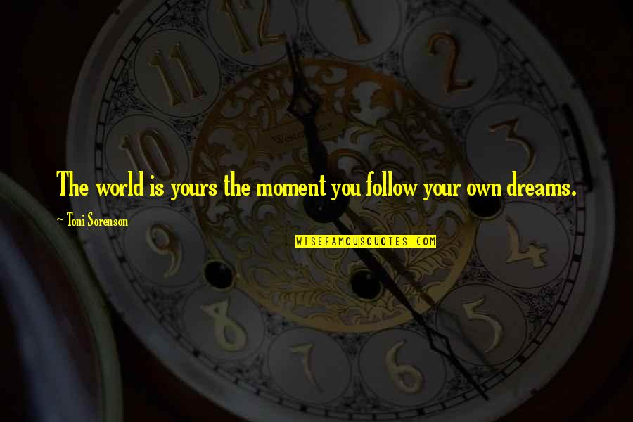 Happiness Is Success Quotes By Toni Sorenson: The world is yours the moment you follow