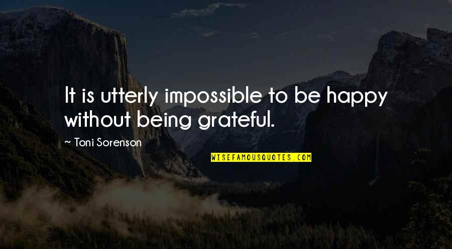 Happiness Is Success Quotes By Toni Sorenson: It is utterly impossible to be happy without