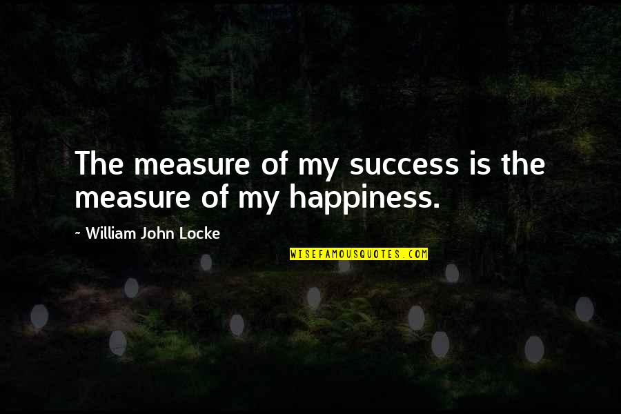 Happiness Is Success Quotes By William John Locke: The measure of my success is the measure