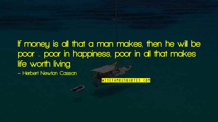 Happiness Is Worth More Than Money Quotes By Herbert Newton Casson: If money is all that a man makes,