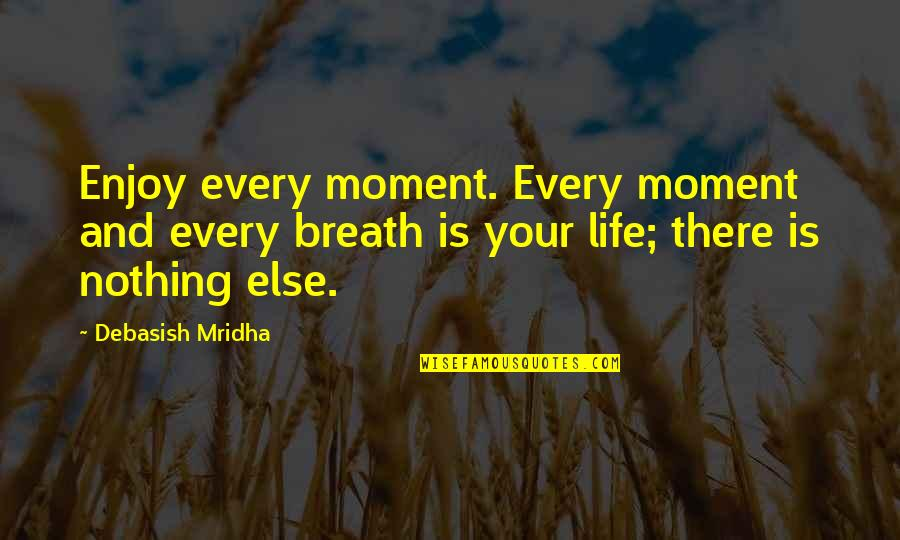 Happiness Joyce Meyer Quotes By Debasish Mridha: Enjoy every moment. Every moment and every breath