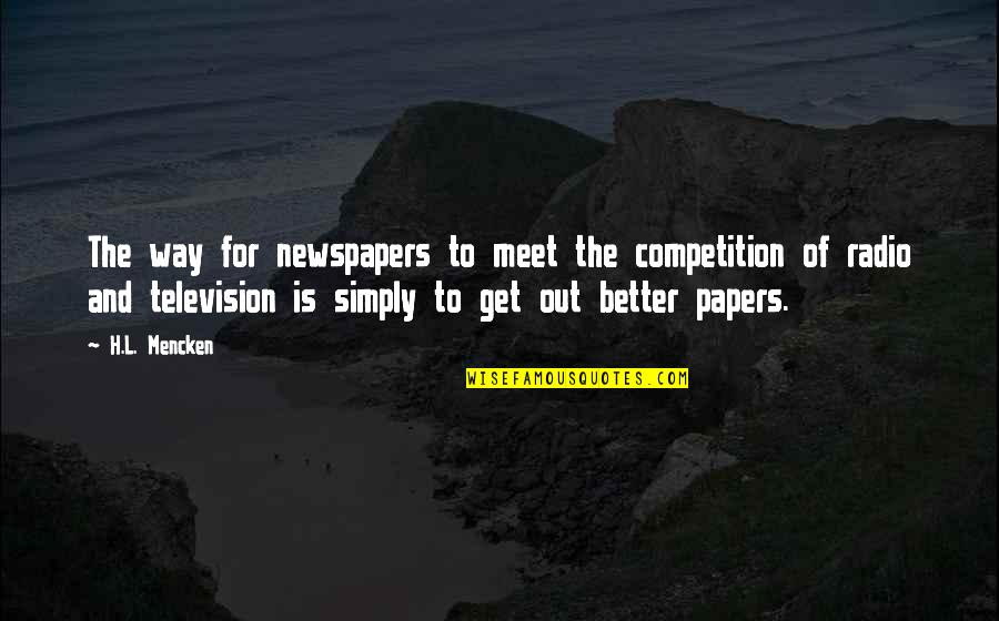 Happiness Joyce Meyer Quotes By H.L. Mencken: The way for newspapers to meet the competition