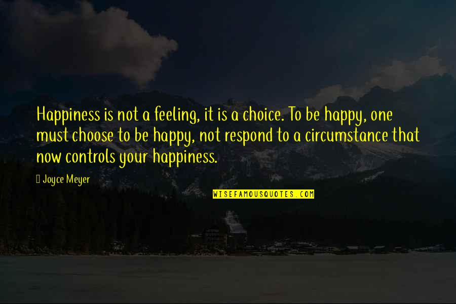 Happiness Joyce Meyer Quotes By Joyce Meyer: Happiness is not a feeling, it is a