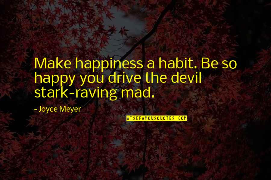 Happiness Joyce Meyer Quotes By Joyce Meyer: Make happiness a habit. Be so happy you
