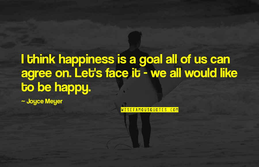 Happiness Joyce Meyer Quotes By Joyce Meyer: I think happiness is a goal all of