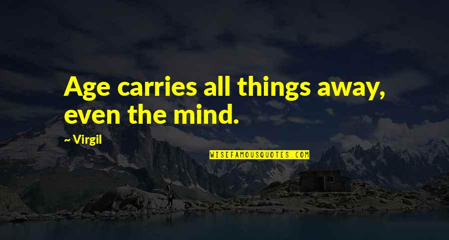 Happiness Joyce Meyer Quotes By Virgil: Age carries all things away, even the mind.