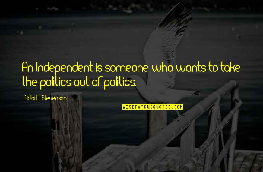 Happiness Lennon Quotes By Adlai E. Stevenson: An Independent is someone who wants to take