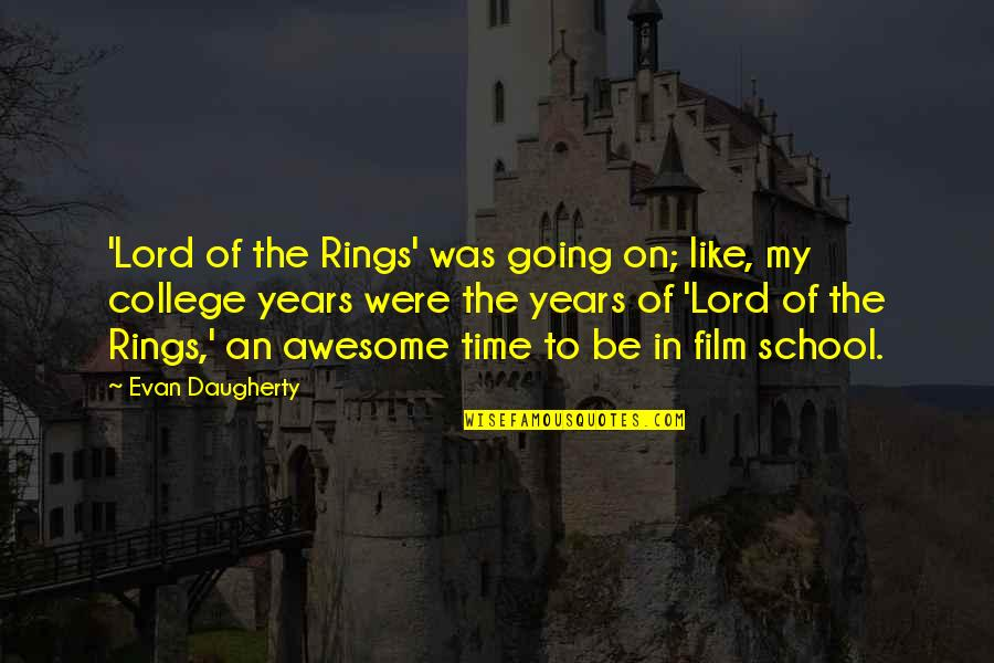 Happiness Lennon Quotes By Evan Daugherty: 'Lord of the Rings' was going on; like,