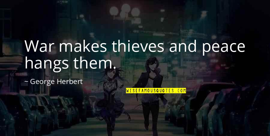 Happiness Lennon Quotes By George Herbert: War makes thieves and peace hangs them.