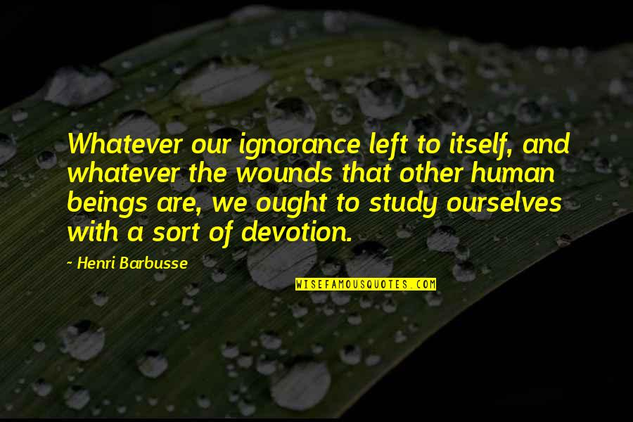 Happiness Lennon Quotes By Henri Barbusse: Whatever our ignorance left to itself, and whatever