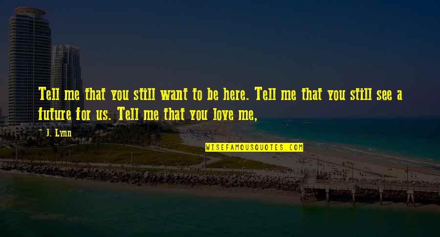 Happiness Lennon Quotes By J. Lynn: Tell me that you still want to be