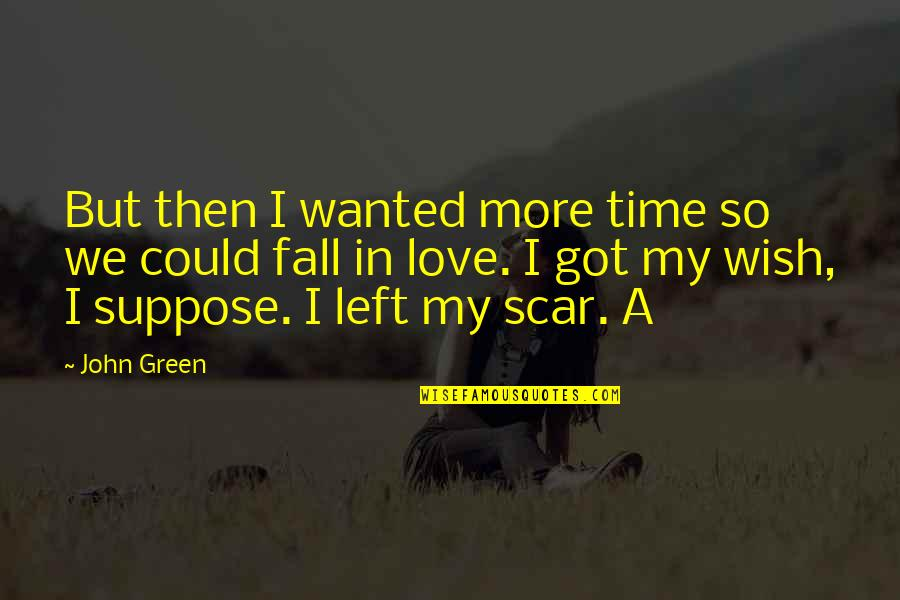 Happiness Lennon Quotes By John Green: But then I wanted more time so we