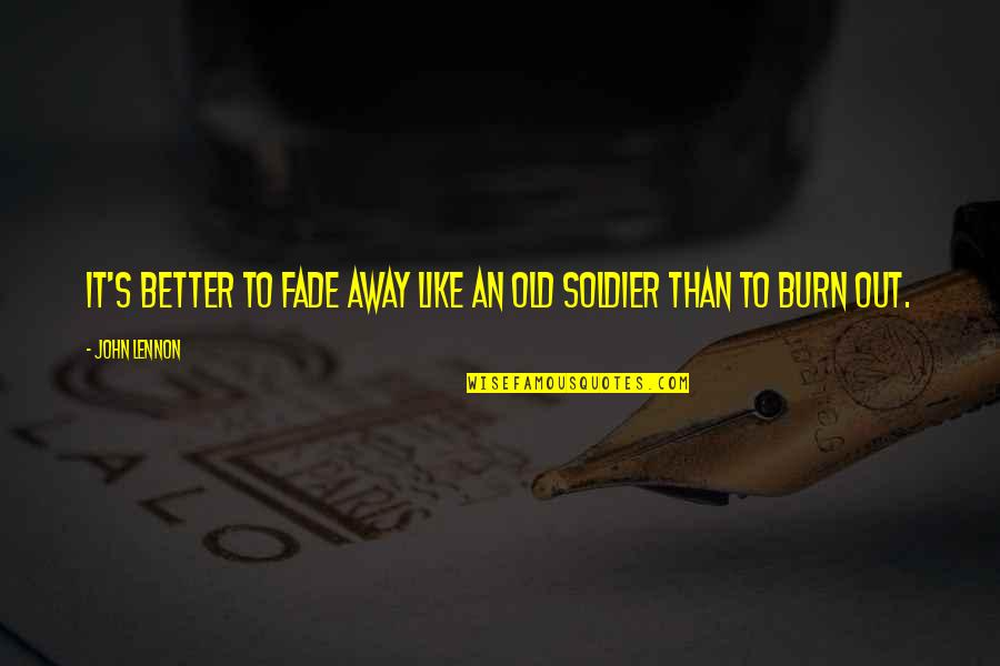 Happiness Lennon Quotes By John Lennon: It's better to fade away like an old