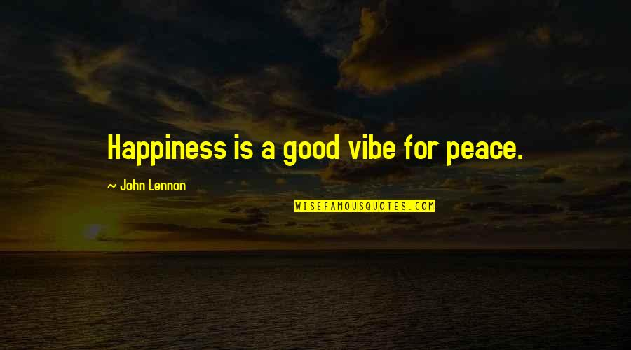 Happiness Lennon Quotes By John Lennon: Happiness is a good vibe for peace.