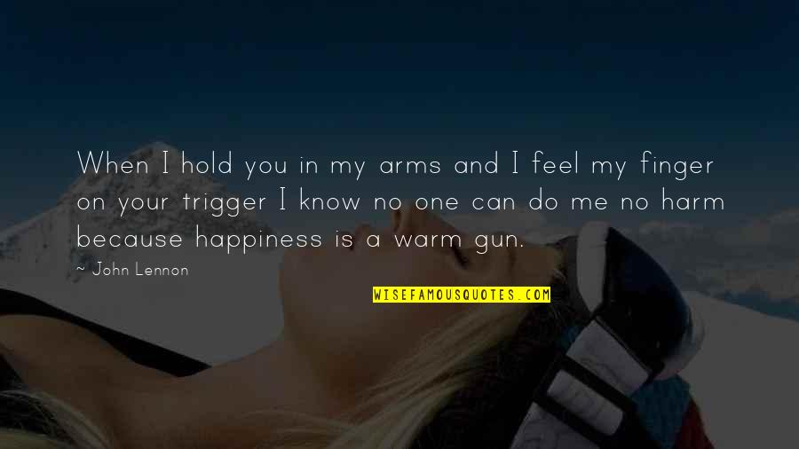Happiness Lennon Quotes By John Lennon: When I hold you in my arms and