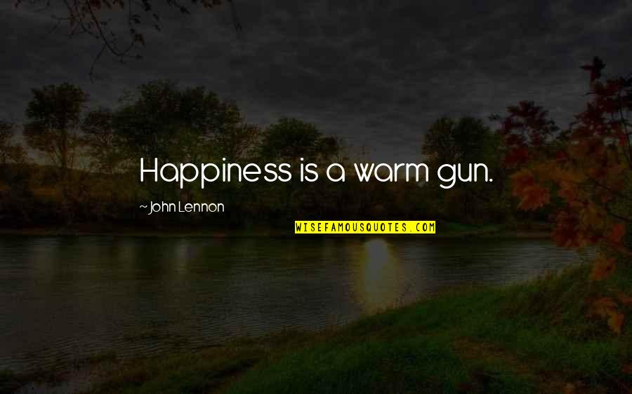 Happiness Lennon Quotes By John Lennon: Happiness is a warm gun.