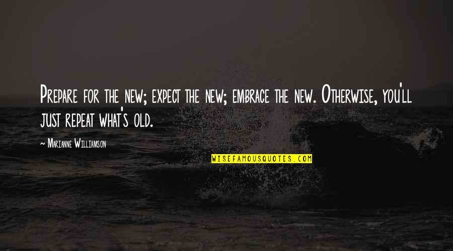 Happiness Lennon Quotes By Marianne Williamson: Prepare for the new; expect the new; embrace