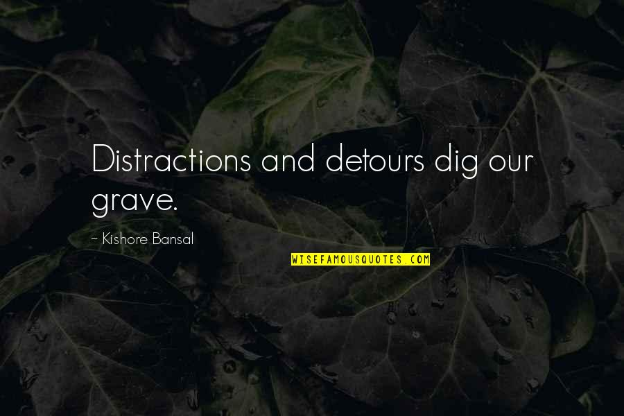 Happiness Patrol Quotes By Kishore Bansal: Distractions and detours dig our grave.